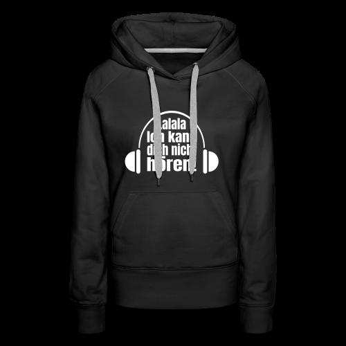 Nicht Hören Kopfhörer Musik Spruch Hoodie - Frauen Premium Hoodie