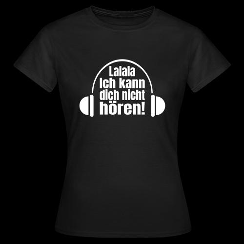 Nicht Hören Kopfhörer Musik Spruch T-Shirt - Frauen T-Shirt