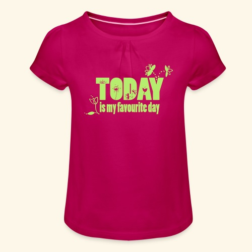 TODAY is my favorite DAY! - Mädchen-T-Shirt mit Raffungen