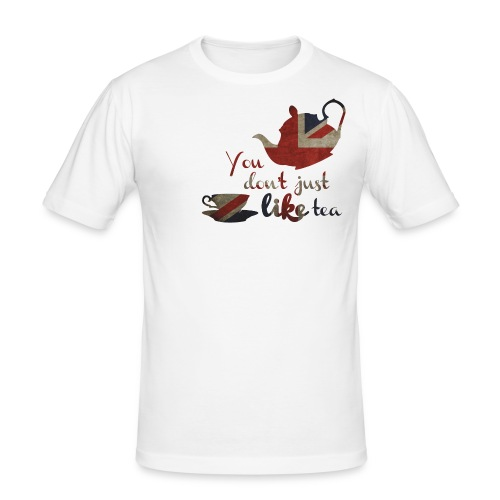 You don't just LIKE tea ♂ - Men's Slim Fit T-Shirt