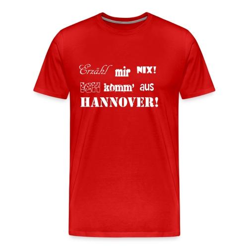 Erzähl mir nix! - Männer Premium T-Shirt