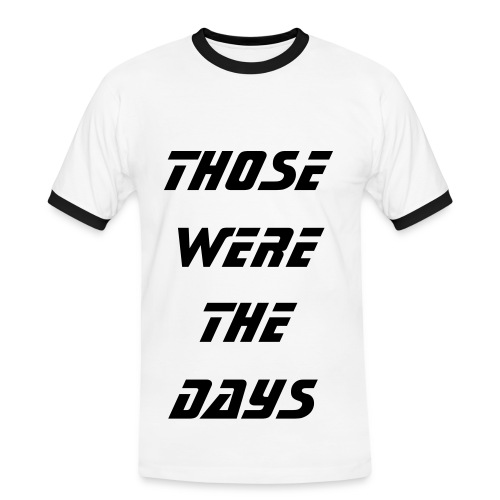 Those were the days t-shirt - Men's Ringer Shirt