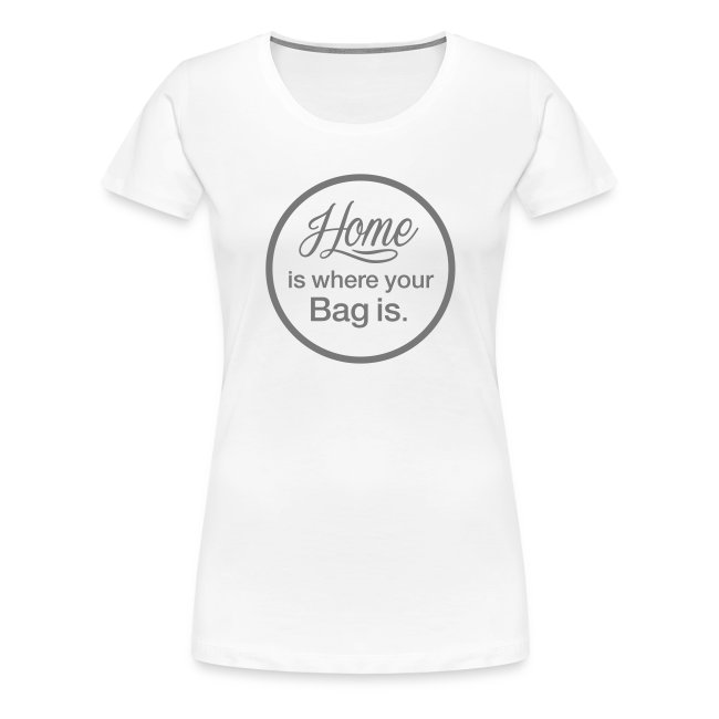 """Damen T-Shirt """"Home is where your Bag is"""" weiß"""