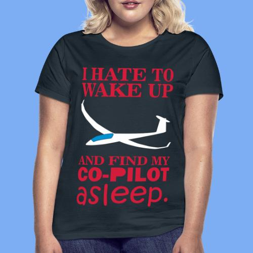 Wake up glider pilot arcus - Tshirt von Flieschen - Women's T-Shirt