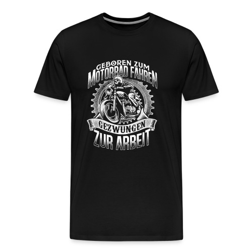 Motorrad Biker Chopper Geboren Arbeit - Männer Premium T-Shirt