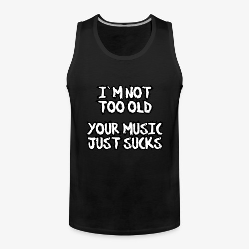 Männer Premium Tank Top your music just sucks - Männer Premium Tank Top