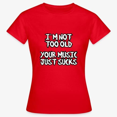 Frauen T-Shirt your music just sucks - Frauen T-Shirt