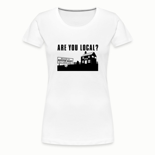 Are You Local? - Women's Premium T-Shirt