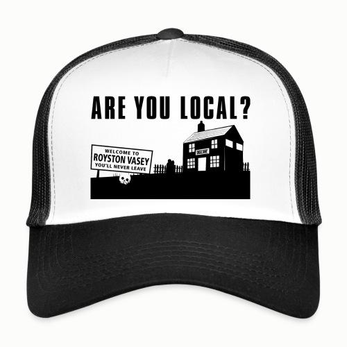 Are You Local? - Trucker Cap
