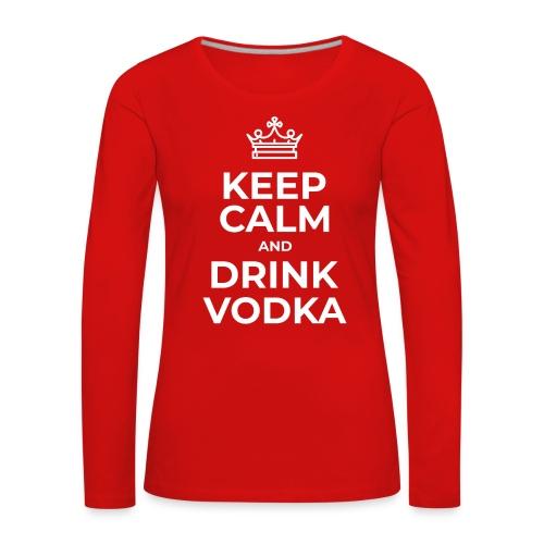 Keep calm and drink vodka - Frauen Premium Langarmshirt