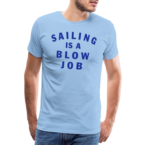 T-shirt Premium, Sailing is a blow job - Premium-T-shirt herr