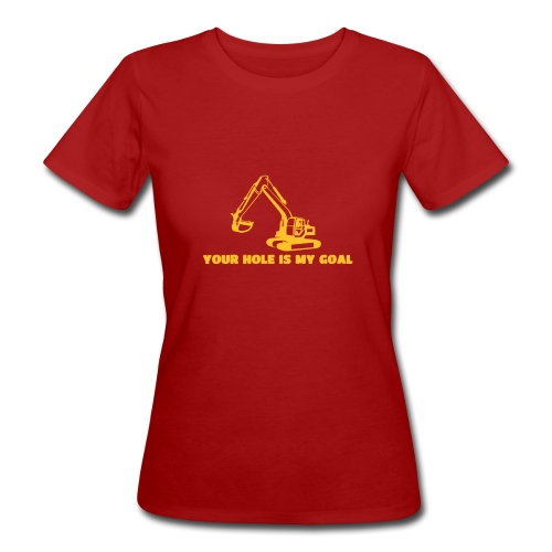 Your hole is my goal - Frauen Bio-T-Shirt