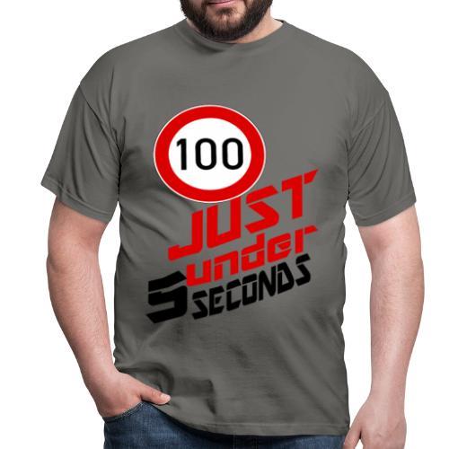 (100)  Just under 5 seconds! - Männer T-Shirt