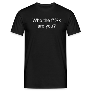 Who the f*%k are you t-shirt - Men's T-Shirt