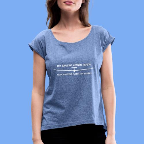 Segelflieger T-Shirt lustiger Spruch Geschenk Motor - Women's T-Shirt with rolled up sleeves