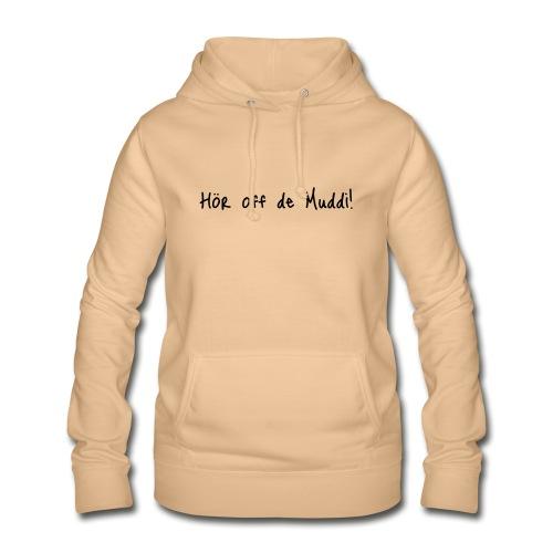 Hör off de Muddi - Frauen Hoodie