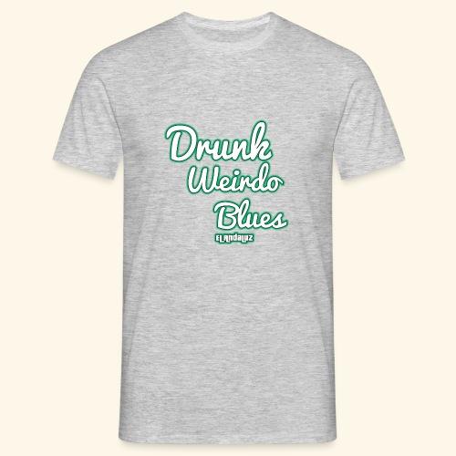 Drunk-weirdo-Blues T-Shirt - Männer T-Shirt