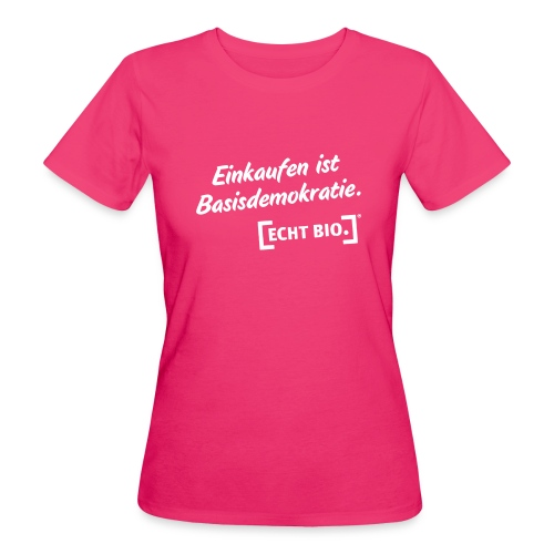 Einkaufen ist Basisdemokratie - Frauen Bio-T-Shirt