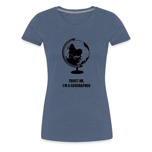T-Shirt Trust me, I'm a geographer - WOMEN - Women's Premium T-Shirt
