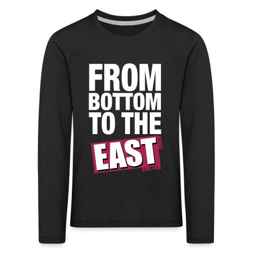 Longsleeve Kinder From Bottom to the East - Kinder Premium Langarmshirt
