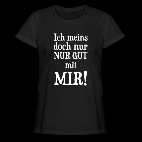 Nur Gut mit mir Spruch T-Shirt (Übergröße) - Frauen Oversize T-Shirt
