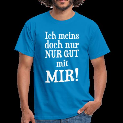 Nur Gut mit mir Spruch T-Shirt - Männer T-Shirt