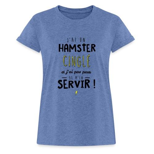 T-Shirt oversize J'ai un hamster cinglé et je n'hésiterai pas à men servir  - T-shirt oversize Femme