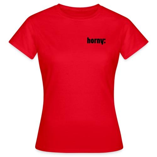 Horny - Frauen T-Shirt