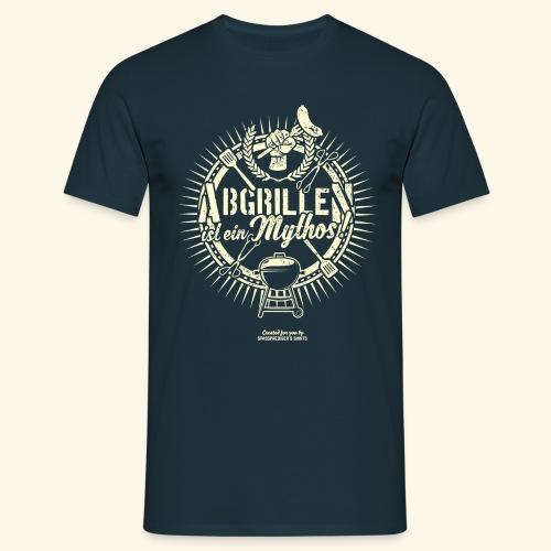 Grill T Shirt Abgrillen ist ein Mythos | Ganzjahresgriller - Männer T-Shirt