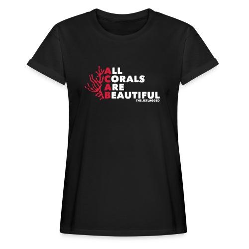 All Corals Are Beautiful (Women) - Frauen Oversize T-Shirt