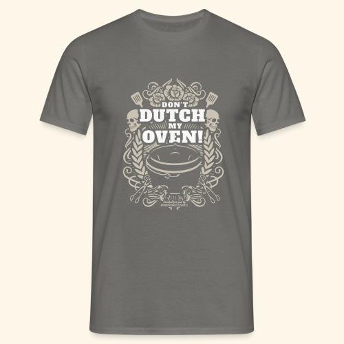 Dutch Oven T Shirt Dont Dutch My Oven! - Männer T-Shirt