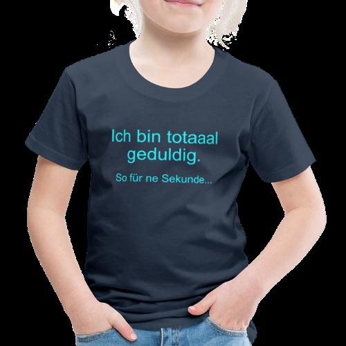 Total Geduldig Spruch Kinder T-Shirt - Kinder Premium T-Shirt