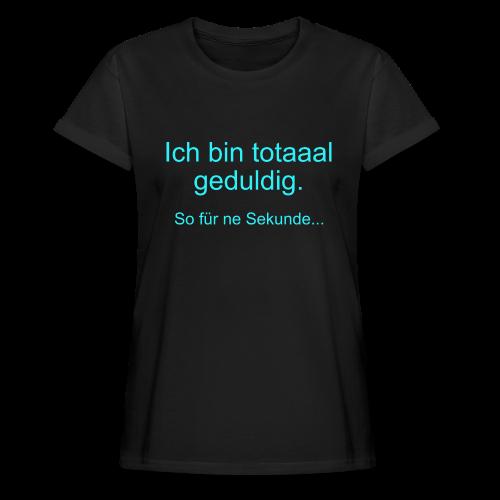 Total Geduldig Spruch Übergrößen T-Shirt - Frauen Oversize T-Shirt