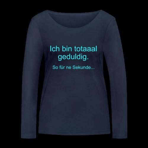 Total Geduldig Spruch Langarmshirt - Frauen Bio-Langarmshirt von Stanley & Stella