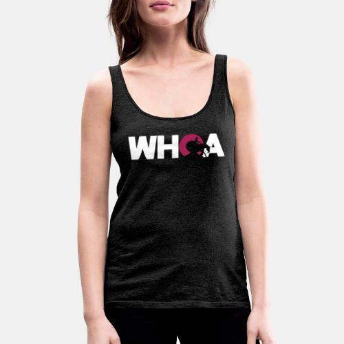 Whoa Damen Tank Top - Frauen Premium Tank Top