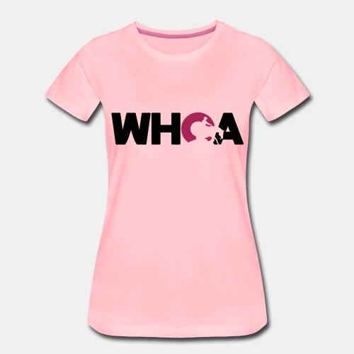 Whoa Damen Shirt - Frauen Premium T-Shirt
