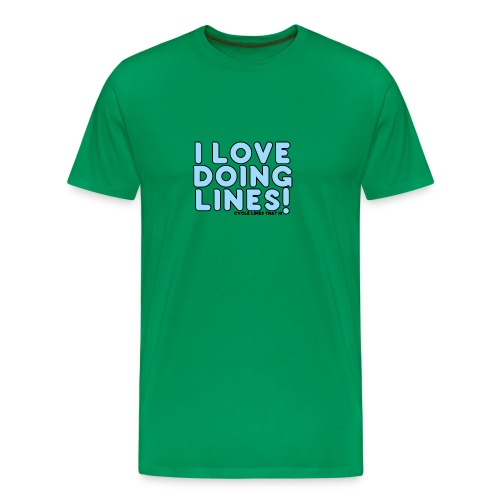 I Love doing lines!! - Men's Premium T-Shirt