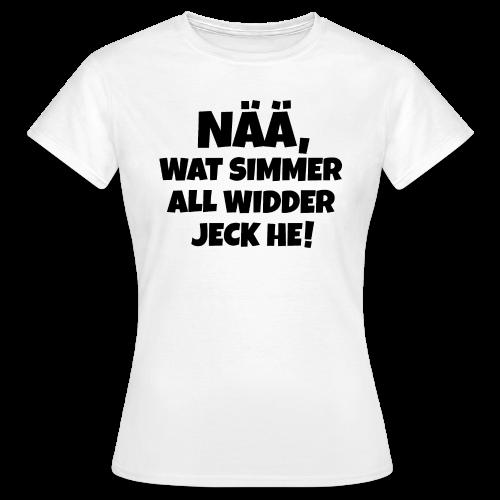 Nää, wat simmer all widder jeck he (Schwarz) Köln Karneval T-Shirt - Frauen T-Shirt