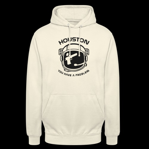 Houston you have a problem - Unisex Hoodie