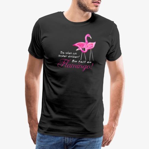 Herren-Shirt mit lustigem Flamingo-Spruch - Männer Premium T-Shirt
