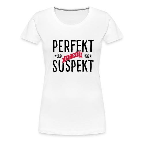 perfekt ist mir suspekt - Frauen Premium T-Shirt