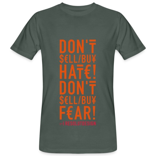 DON'T SELL/BUY FEAR/HATE  (man) - Männer Bio-T-Shirt