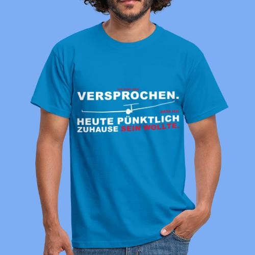 Versprochen - heute pünktlich daheim - Segelflieger T-Shirt - Men's T-Shirt