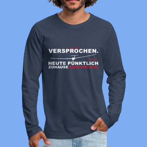 Versprochen - heute pünktlich daheim - Segelflieger T-Shirt - Men's Premium Longsleeve Shirt