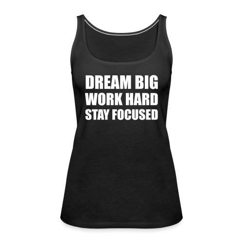 Dream Big Work Hard Stay Focused - Débardeur Premium Femme