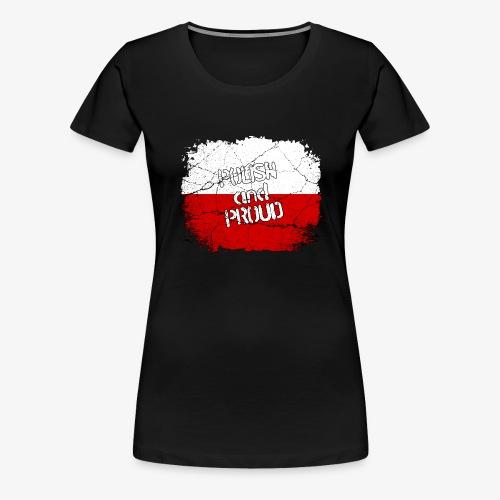 Frauen Premium T-Shirt Polish and Proud Stolzer Pole Stolze Polin - Frauen Premium T-Shirt