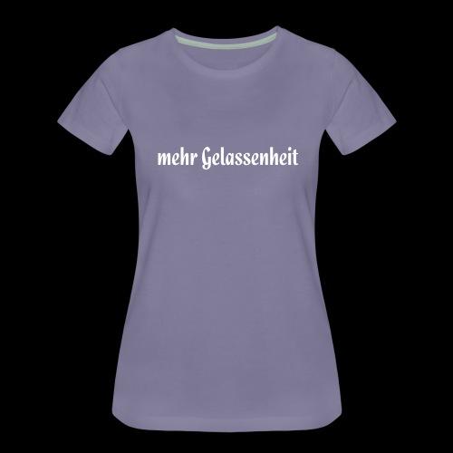 Mehr Gelassenheit. - Frauen Premium T-Shirt