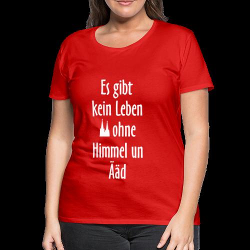 Kein Leben ohne Himmel un Ääd (Weiß) Köln Spruch - Kölsche Sprüche - Frauen Premium T-Shirt
