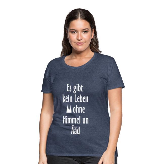 Kein Leben ohne Himmel un Ääd (Weiß) Köln Spruch - Kölsche Sprüche