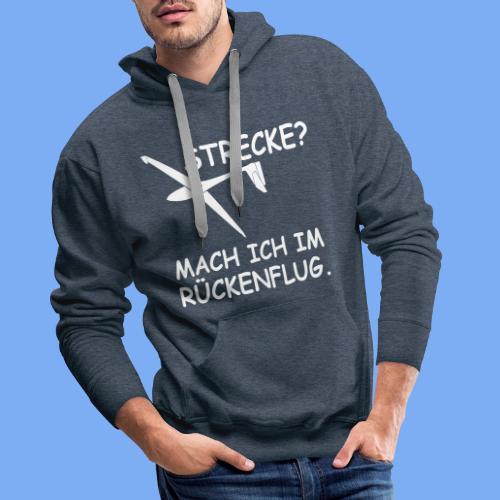 Strecke? Mach ich im Rückenflug - Segelflieger T-Shirt - Men's Premium Hoodie